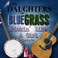 Daughters of Bluegrass | Pickin' Like a Girl