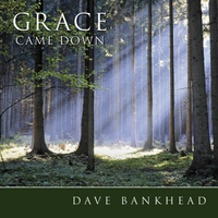 Dave Bankhead | Grace Came Down