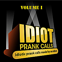 The Idiot | Idiot Prank Calls, Vol. I