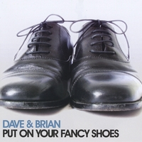 Dave and Brian | Put On Your Fancy Shoes