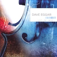 Dave Eggar | Left of Blue