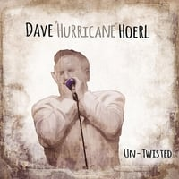 Dave Hurricane Hoerl | Un-Twisted