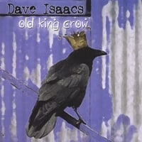 Dave Isaacs | Old King Crow