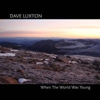 Dave Luxton | When The World Was Young