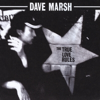 Dave Marsh | The True Love Rules