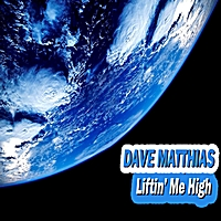 Dave Matthias | Liftin' Me High