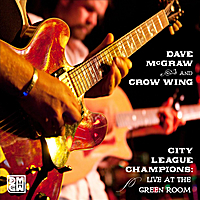 Dave McGraw and Crow Wing | City League Champions: Live at the Green Room