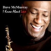 Dave McMurray | I Know About Love