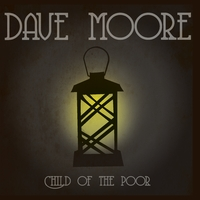 Dave Moore | Child of the Poor