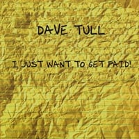 Dave Tull | I Just Want To Get Paid