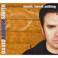 David Andrew Smith | Sweet, Sweet Nothing