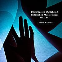 David Barnes | Unsurpassed Outtakes & Unfinished Masterpieces, Vol. 1 & 2
