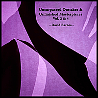 David Barnes | Unsurpassed Outtakes & Unfinished Masterpieces, Vol. 3 & 4