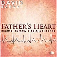 David Baroni | Father's Heart: Psalms, Hymns and Spiritual Songs