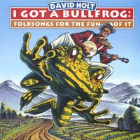 David Holt | I Got A Bullfrog