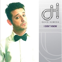 David Humeda | I Don´t Know