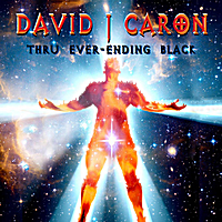 David J Caron | Thru Ever Ending Black