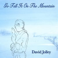 David Jolley | Go Tell It On The Mountain