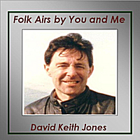 David Keith Jones | Folk Airs By You and Me