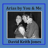 David Keith Jones | Arias By You and Me