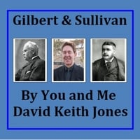 David Keith Jones | Gilbert and Sullivan By You and Me