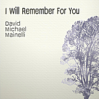 David Michael Mainelli | I Will Remember for You