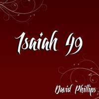 David Phillips | Isaiah 49 (I Will Never Forget You)