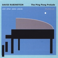 David Rubinstein | The Ping Pong Prelude and other piano pieces