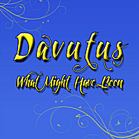 Davutus | What Might Have Been