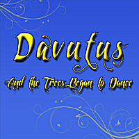 Davutus | And the Trees Began to Dance