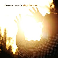 Dawson Cowals | Stop the Sun