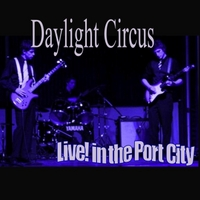 Daylight Circus | Daylight Circus: Live! in the Port City