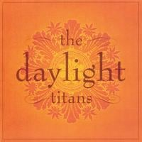 The Daylight Titans | The Daylight Titans