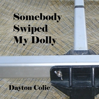 Dayton Colie | Somebody Swiped My Dolly