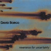 David Borgo | Reverence for Uncertainty
