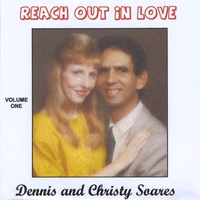 Dennis and Christy Soares | Reach Out In Love- Volume #1