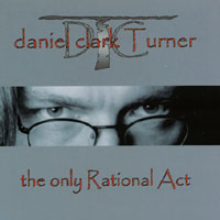 Daniel Clark Turner | the only Rational Act