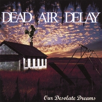 Dead Air Delay | Our Desolate Dreams