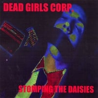"Dead Girls Corp. | Stompin the Daisies ""remixes from i like daisies"""