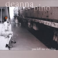 Deanna Pino | You Left Me Standing