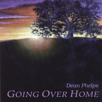 Dean Phelps | Going Over Home