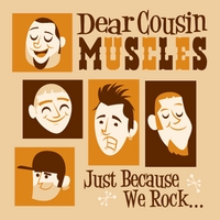 Dear Cousin Muscles | Just Because We Rock: It Doesn't Mean We're Made of Stone