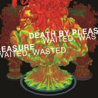 Death by Pleasure | Waited, Wasted