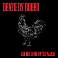 Death By Rodeo | Let the Booze Do the Walkin'