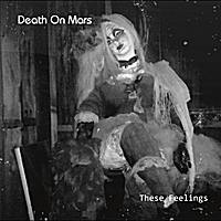 Death On Mars | These Feelings