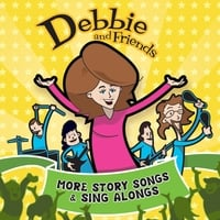 Debbie and Friends | More Story Songs & Sing Alongs
