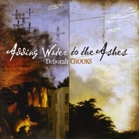 Deborah Crooks | Adding Water to the Ashes