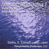 Debra Littrell | Somatic Resourcing 1, Know Thy Self, Mindfulness & Support Exercises