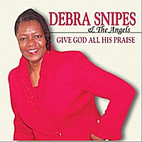 Debra Snipes & The Angel's | Give God All His Praise