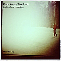 Debs McCoy | From Across the Pond (Phone Recording) [Guitar Version]